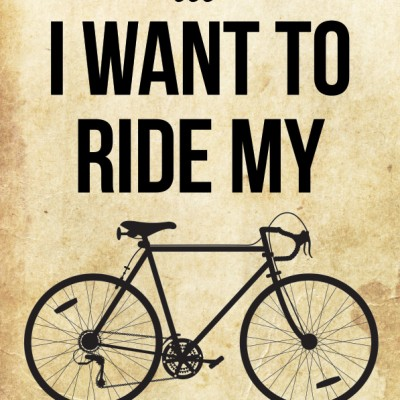I Want to Ride My Bicycle Print or Canvas