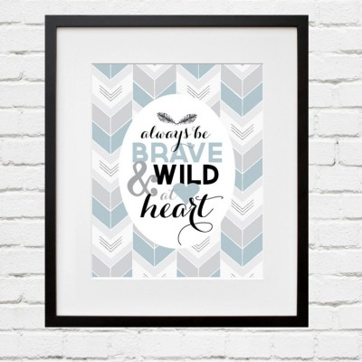 be brave and wild at heart