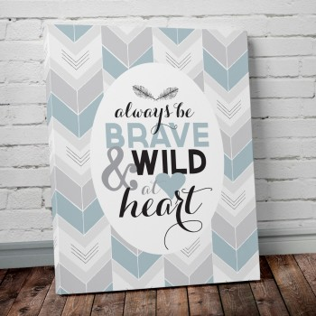 be brave and wild at heart print