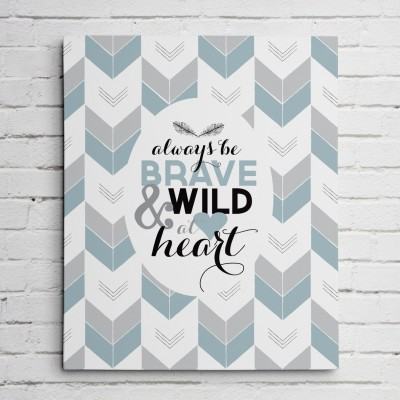 be brave and wild at heart wall art